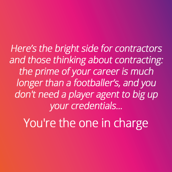 Often overlooked in contracting is that when you're self-employed, you can take control of your own destiny