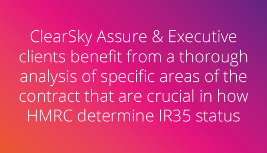 IR35 Contract Reviews for Assure and Executive clients means a thorough assessment on whether you will be in or out of IR35